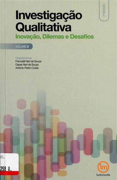 Investigação qualitativa - inovação, dilemas e desafios 2 (org. Francislê Neri de Souza, Dayse Neri de Souza, António Pedro Costa)