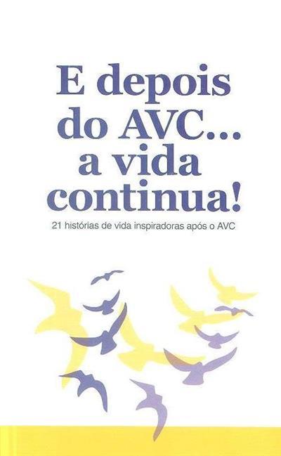 E depois do AVC a vida continua! (rev. dos textos Manuela Mota Ribeiro, Maria José Ribeiro)