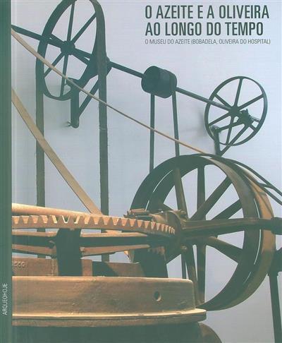 O azeite e a oliveira ao longo do tempo (comis. científica e textos Pedro C. Carvalho... [et al.])