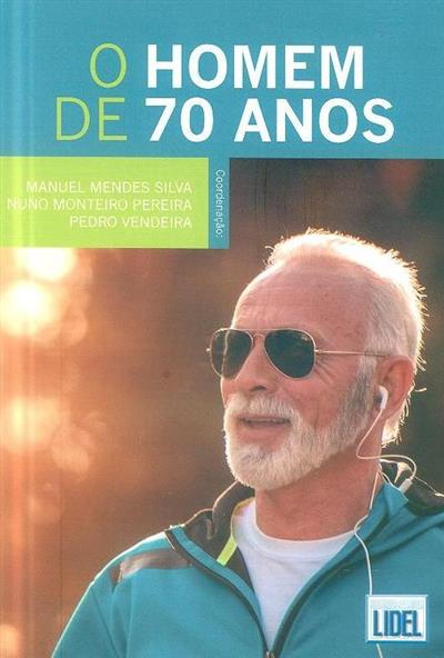 O homem de 70 anos (coord. Manuel Mendes Silva, Nuno Monteiro Pereira, Pedro Vendeira)