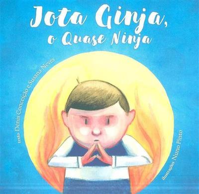Jota Ginja, o quase ninja (Dénis Conceição, Susana Neves)