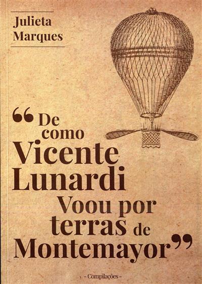 """""""De como Vicente Lunardi voou por terras de Montemayor"""" (Julieta Marques )"""