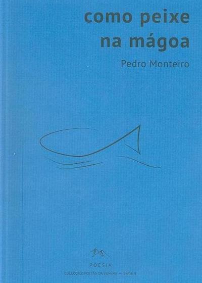 Como peixe na mágoa (Pedro Monteiro)