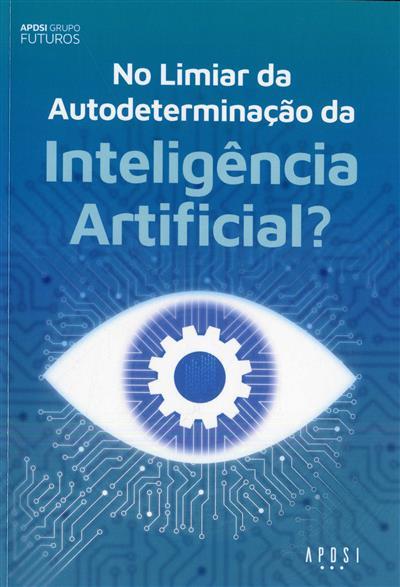 No limiar da autodeterminação da inteligência artificial? (APDSI - Associação para a Promoção e Desenvolvimento da Sociedade da Informação)