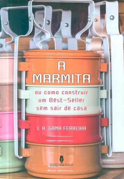 A marmita (ou como construir um best-seller sem sair de casa) (J. A. Gama Ferreira)