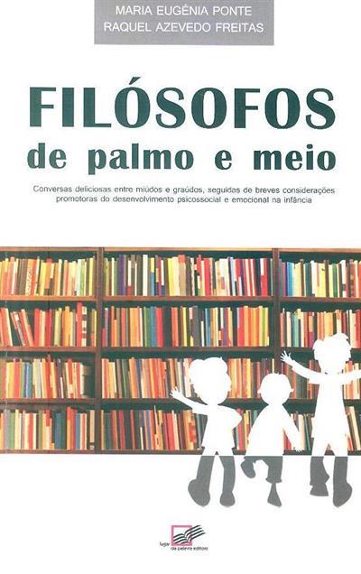 Filósofos de palmo e meio (Maria Eugénia Ponte, Raquel Azevedo Freitas )