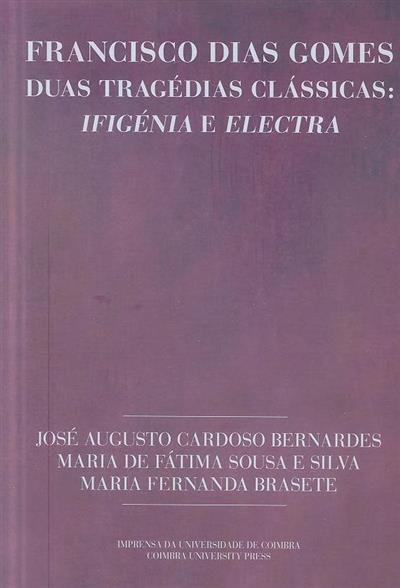 Francisco Dias Gomes, duas tragédias clássicas (José Augusto Cardoso Bernardes, Maria de Fátima Sousa e Silva, Maria Fernanda Brasete)