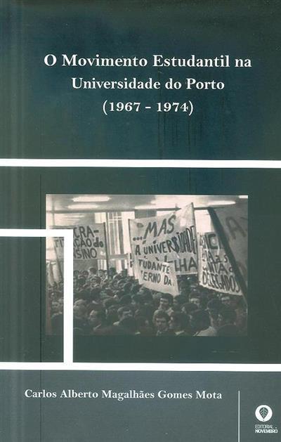 O movimento estudantil na Universidade do Porto (1967-1974) (Carlos Alberto Magalhães Gomes Mota )