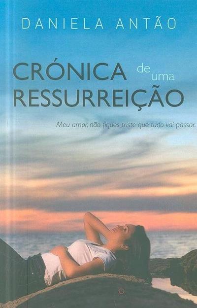 Crónica de uma ressurreição (Daniela Antão)