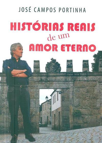 Histórias reais de um amor eterno (José Campos Portinha)