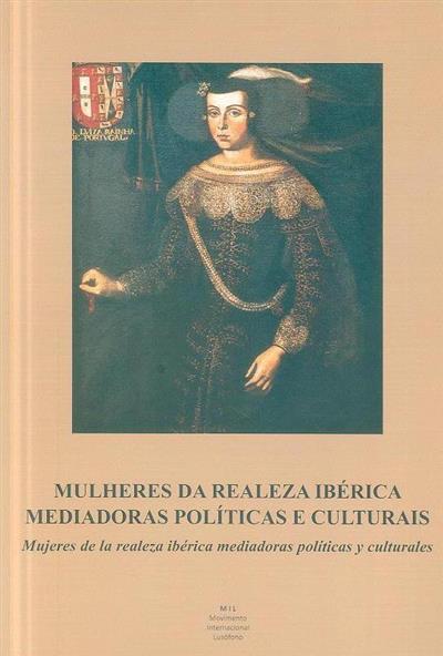 Mulheres da realeza ibérica mediadoras políticas e culturais (Seminário...)