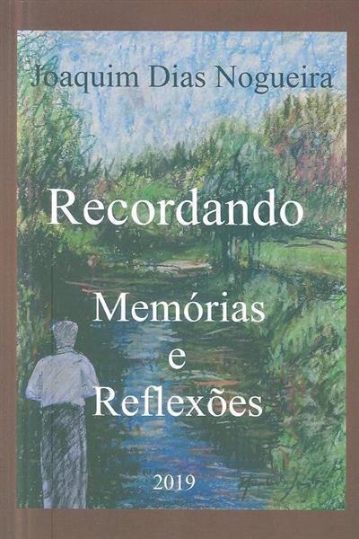 Recordando, memórias e reflexões (Joaquim Dias Nogueira)