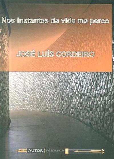 Nos instantes da vida me perco (José Luís Cordeiro)