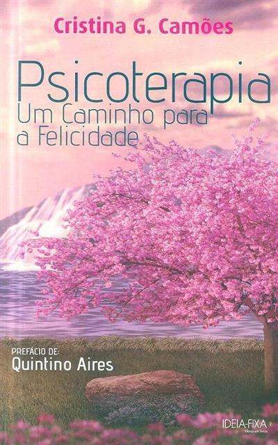 Psicoterapia um caminho para a felicidade (Cristina G. Camões)