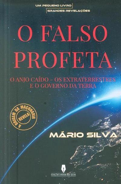 O falso profeta, o anjo caído, os extraterrestres e o governo da Terra, por fim, a verdade (Mário Silva)