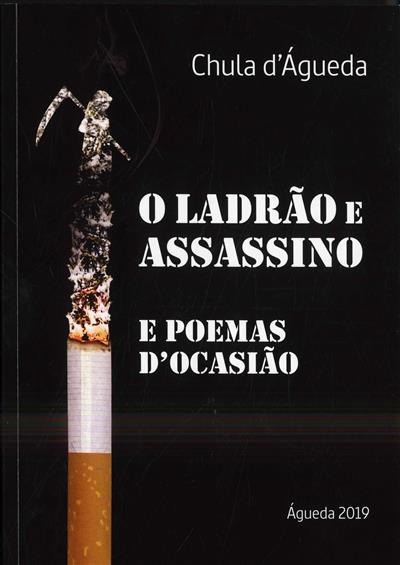 O ladrão e assassino, e poemas d'ocasião (Chula d'Águeda)