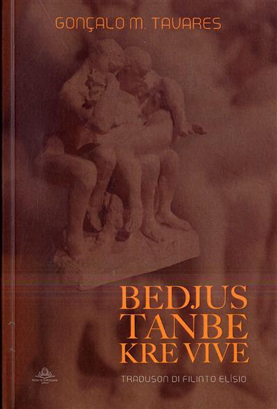Bedjus tanbe kre vive (Gonçalo M. Tavares)