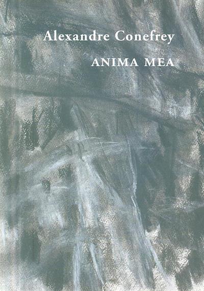 Alexandre Conefrey - Anima Mea (textos João Pinharanda, Maria Filomena Molder)
