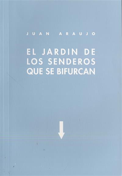 El jardin de los senderos que se bifurcan (Juan Araujo)
