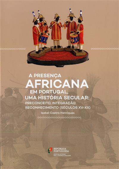 A presença africana em Portugal, uma história secular (Isabel Castro Henriques)