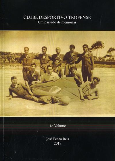 Clube Desportivo Trofense - um passado de memórias 1 (José Pedro Reis)