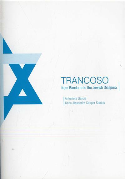 Trancoso, from Bandarra to the Jewish Diaspora (Antonieta Garcia, Carla Alexandra Gaspar Santos)