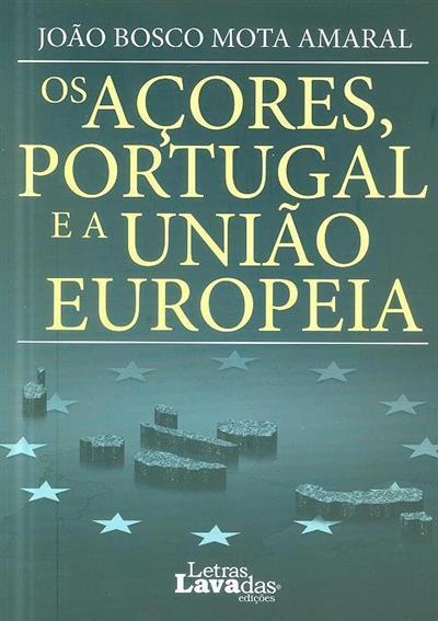 Os Açores, Portugal e a União Europeia (João Bosco Mota Amaral)