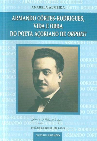 Armando Côrtes-Rodrigues, vida e obra do poeta açoriano de orpheu (Anabela Almeida)