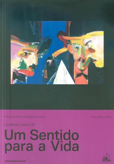 Um sentido para a vida (coord. geral Cristina Sá Carvalho)