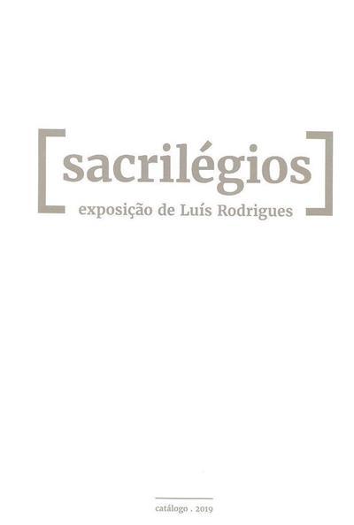 Sacrilégios (textos Luís Rodrigues, Marta Nunes Ferreira)