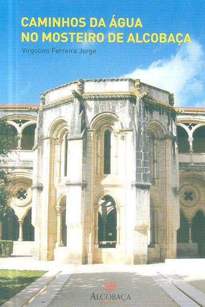 Caminhos da água no Mosteiro de Alcobaça (Virgolino Ferreira Jorge)