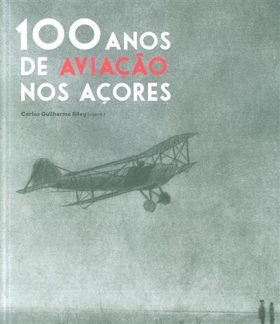 100 anos de aviação nos Açores (Coord. Carlos guilherme Riley)