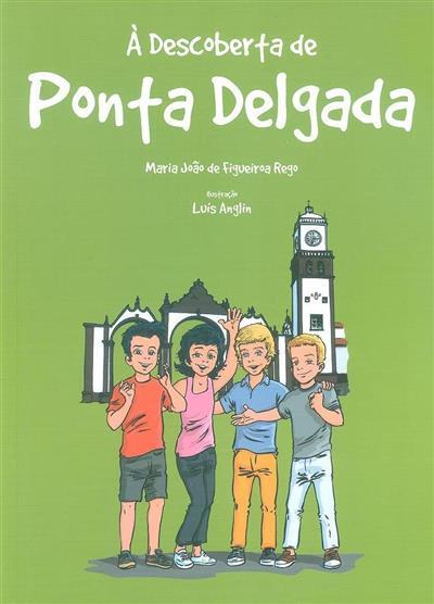À descoberta de Ponta Delgada (Maria João de Figueiroa Rego)