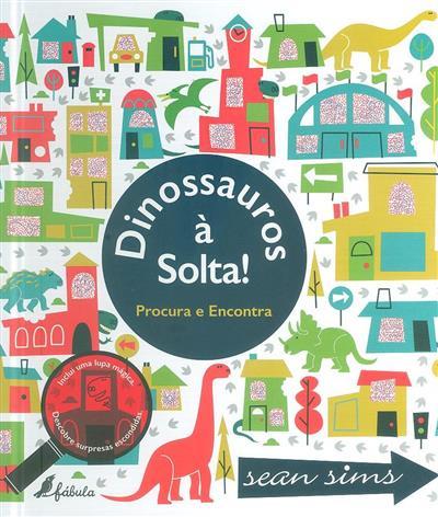 Dinossauros à solta! (il. Sean Sims)