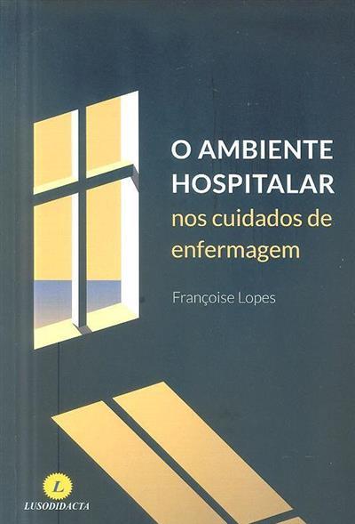 O ambiente hospitalar nos cuidados de enfermagem (Françoise Michèle Bueche Apolo Lopes)