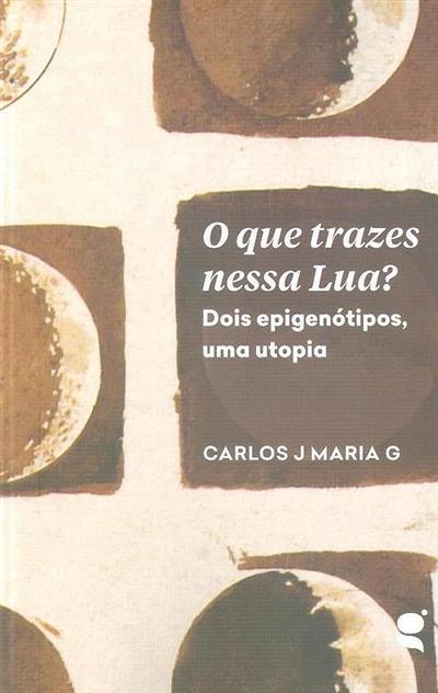 O que trazes nessa lua (Carlos J Maria G)