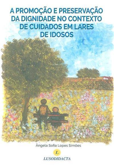 A promoção e preservação da dignidade no contexto de cuidados em lares de idosos (Ângela Sofia Lopes Simões)