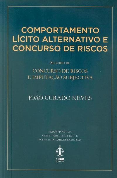 Comportamento lícito alternativo e concurso de riscos ; (João Curado Neves)