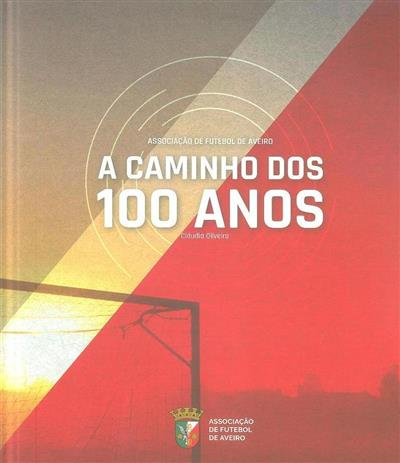 Associação de Futebol de Aveiro a caminho dos 100 anos (Cláudia Oliveira)