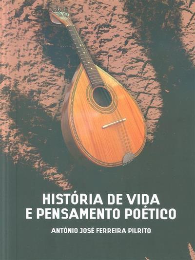 História de vida e pensamento poético (António José Ferreira Pilrito)