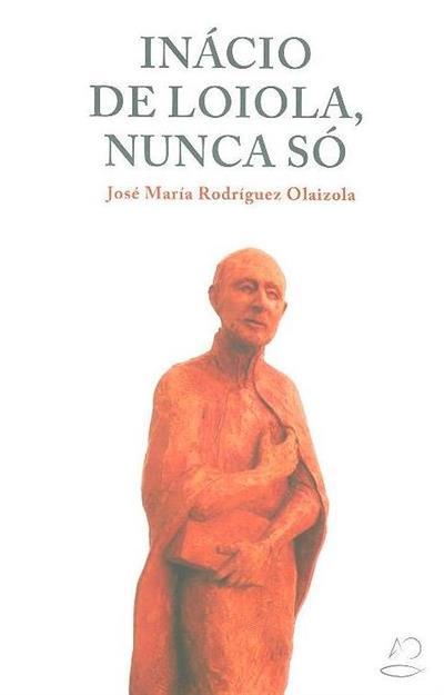 Inácio de Loiola, nunca só (José María Rodríguez Olaizola)
