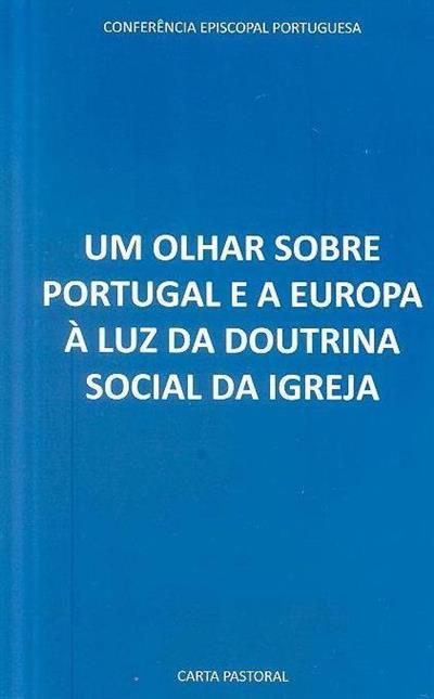 Um olhar sobre Portugal e a Europa à luz da doutrina social da igreja (Conferência Episcopal Portuguesa)