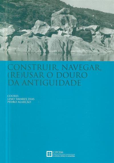 Construir, navegar, (re)usar o Douro da Antiguidade (coord. Lino Tavares Dias, Pedro Alarcão)