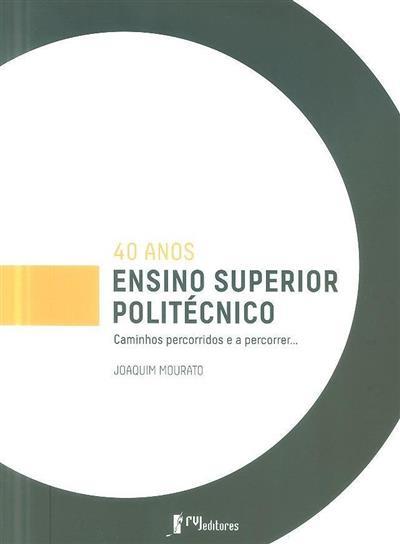 40 anos de ensino superior politécnico em Portugal (Joaquim Mourato)