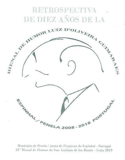 Retrospectiva de diez años de la Bienal de Humor Luiz d'Oliveira Guimarães, Espinhal - Penela, 2008-2018 (org. Câmara Municipal de Penela, Junta de Freguesia do Espinhal)