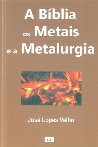 A bíblia, os metais e a metalurgia (José Lopes Velho)