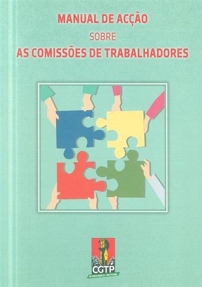 Manual de acção sobre as comissões de trabalhadores (Confederação Geral dos Trabalhadores Portugueses -Intersindical Nacional)