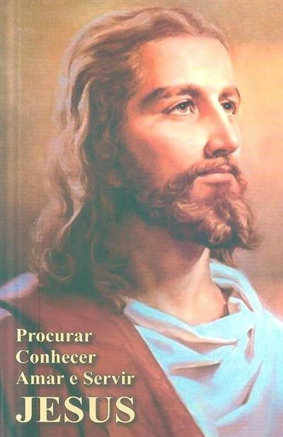 Procurar, conhecer, amar e servir Jesus (M. Marques)