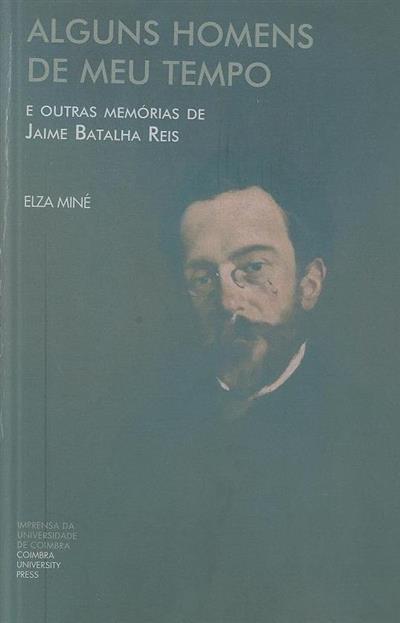 Alguns homens de meu tempo e outras memórias de Jaime Batalha Reis (Elza Miné)