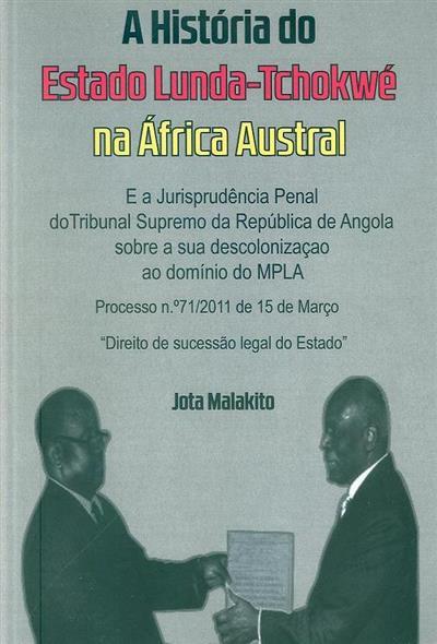 A história do Estado Lunda-Tchokwé na África Austral e a jurisprudência penal do Tribunal Supremo da República de Angola sobre a sua descolonização ao domínio do MPLA (Jota Malakito)